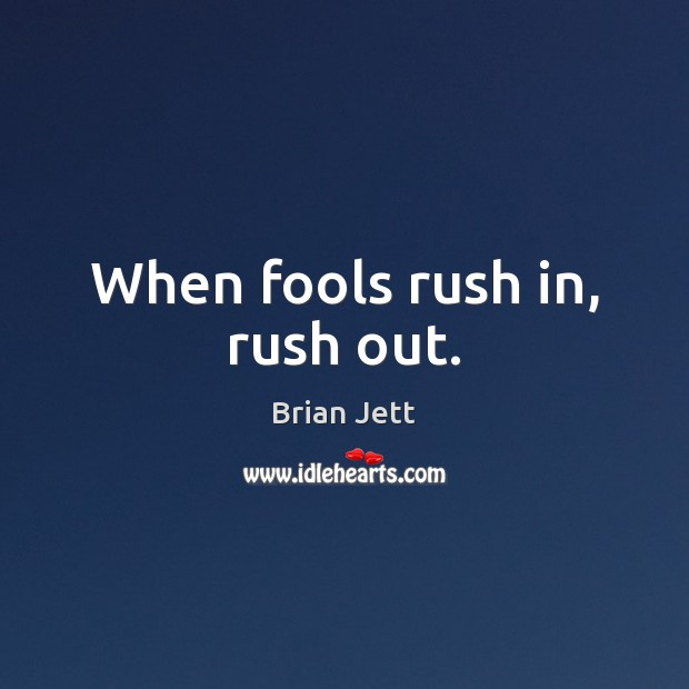 When fools rush in, rush out. Image