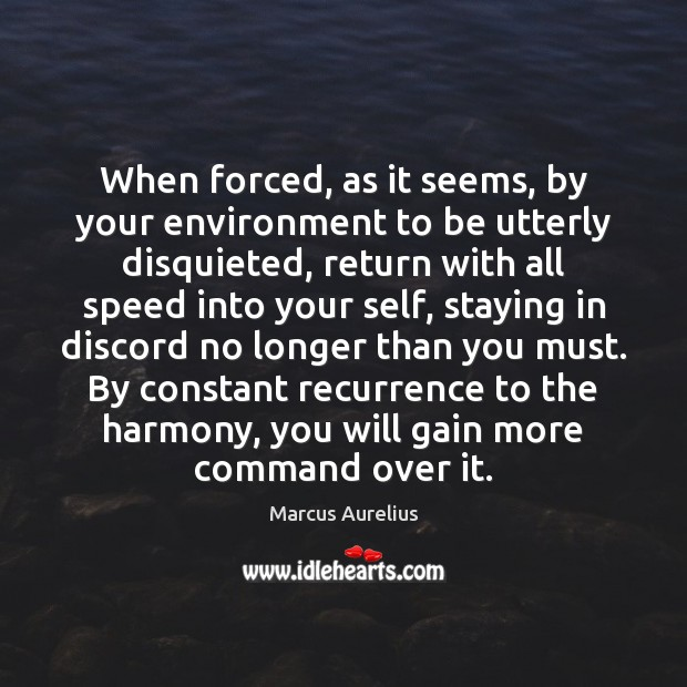 When forced, as it seems, by your environment to be utterly disquieted, Marcus Aurelius Picture Quote