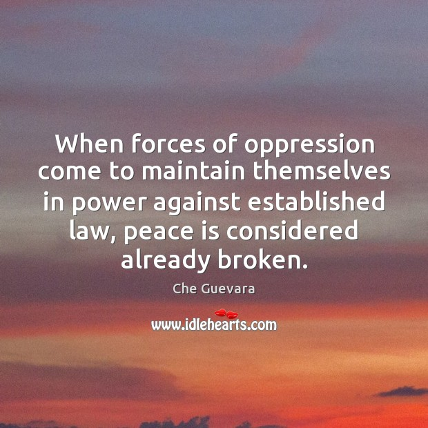 When forces of oppression come to maintain themselves in power against established Peace Quotes Image