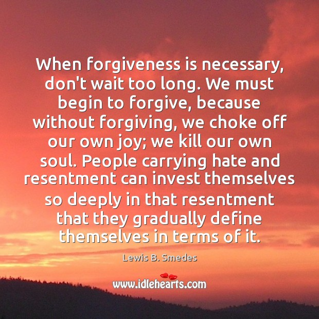 When forgiveness is necessary, don't wait too long. We must begin to Image