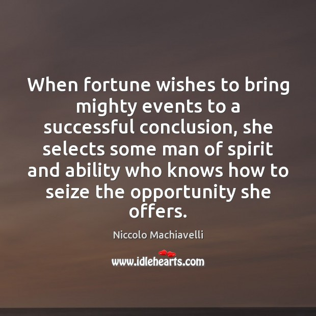 Image, When fortune wishes to bring mighty events to a successful conclusion, she