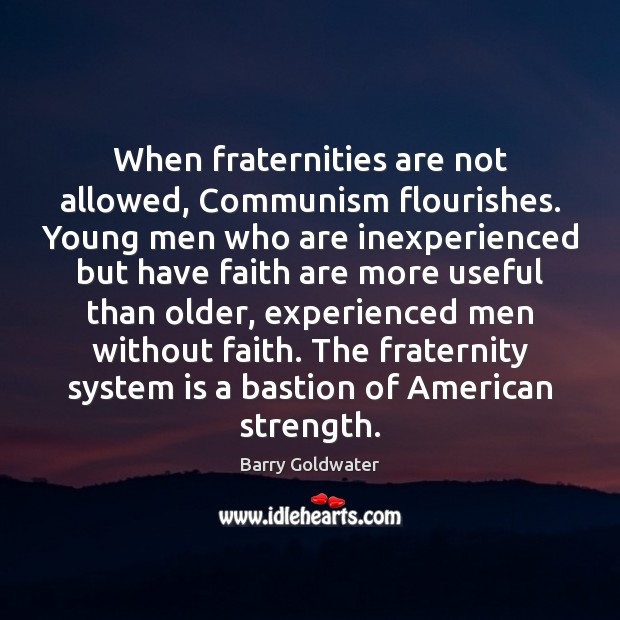 Image, When fraternities are not allowed, Communism flourishes. Young men who are inexperienced