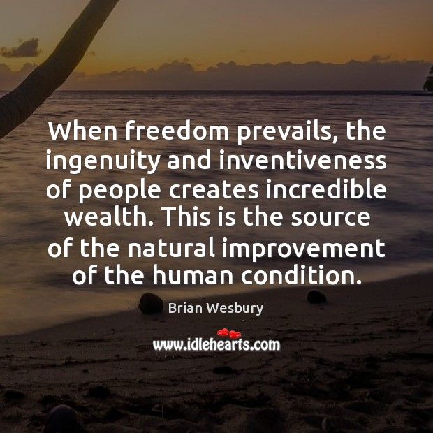 Image, When freedom prevails, the ingenuity and inventiveness of people creates incredible wealth.