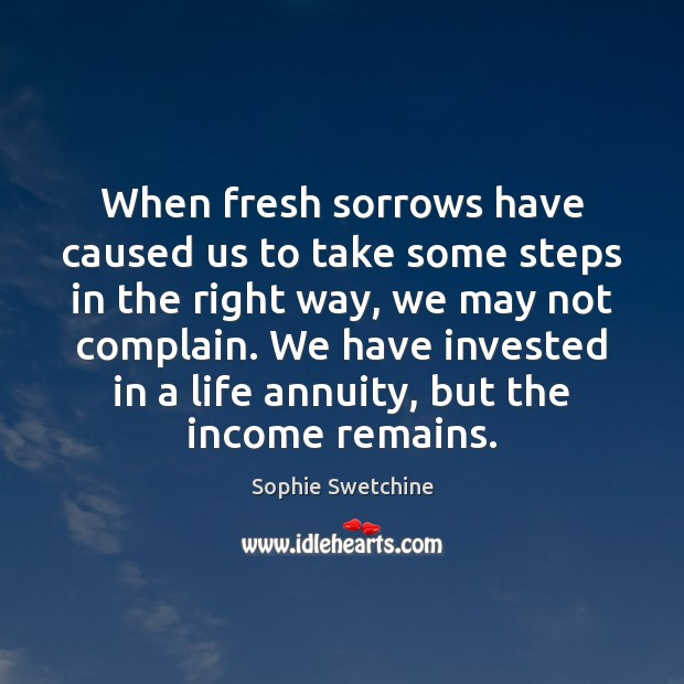 When fresh sorrows have caused us to take some steps in the Sophie Swetchine Picture Quote