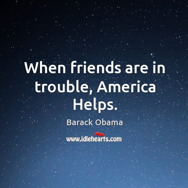 When friends are in trouble, America Helps. Image