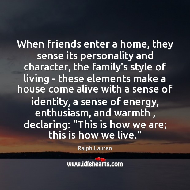 When friends enter a home, they sense its personality and character, the Image