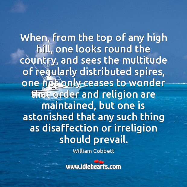 When, from the top of any high hill, one looks round the William Cobbett Picture Quote