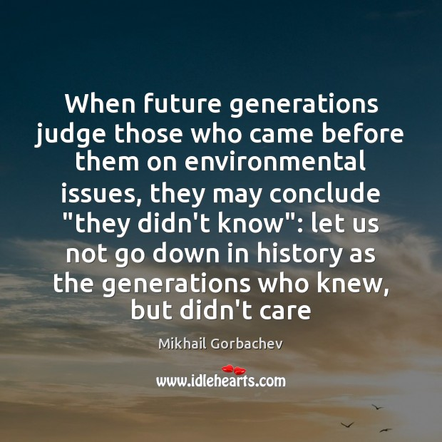 Image, When future generations judge those who came before them on environmental issues,