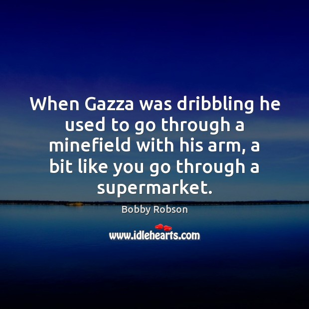 Image, When Gazza was dribbling he used to go through a minefield with