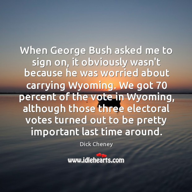 When George Bush asked me to sign on, it obviously wasn't because Image