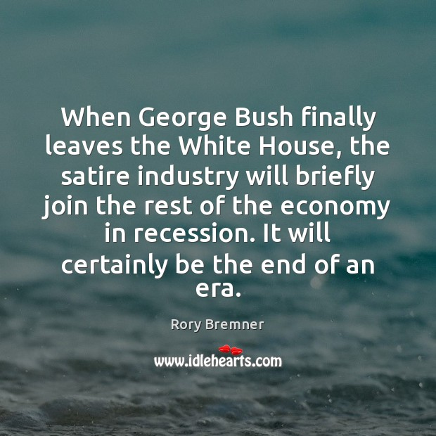 Image, When George Bush finally leaves the White House, the satire industry will