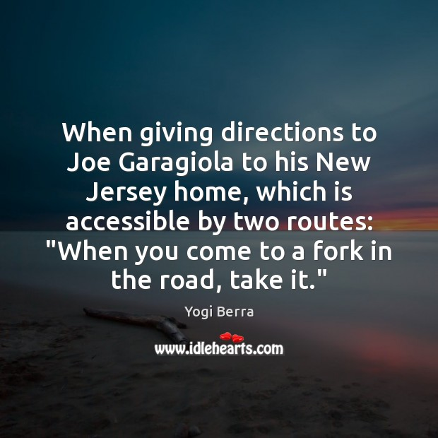 Image, When giving directions to Joe Garagiola to his New Jersey home, which