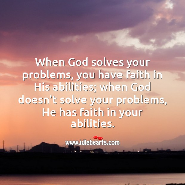 Image, When God doesn't solve your problems, He has faith in your abilities.
