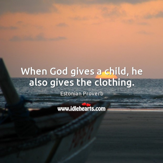 Image, When God gives a child, he also gives the clothing.
