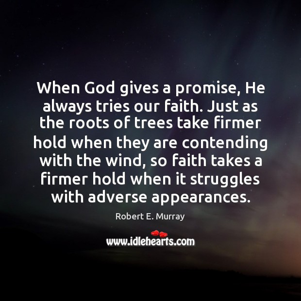 When God gives a promise, He always tries our faith. Just as Image