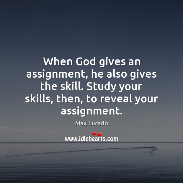 When God gives an assignment, he also gives the skill. Study your Max Lucado Picture Quote