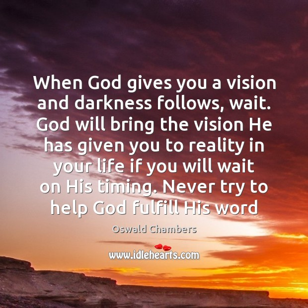 Image, When God gives you a vision and darkness follows, wait. God will