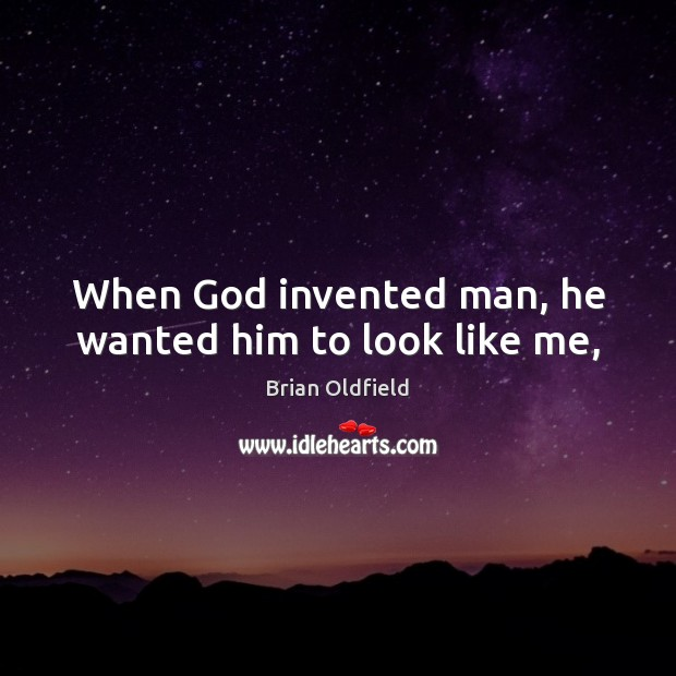 Image, When God invented man, he wanted him to look like me,