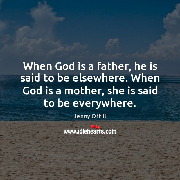 When God is a father, he is said to be elsewhere. When Image