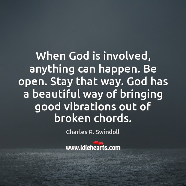 Image, When God is involved, anything can happen. Be open. Stay that way.