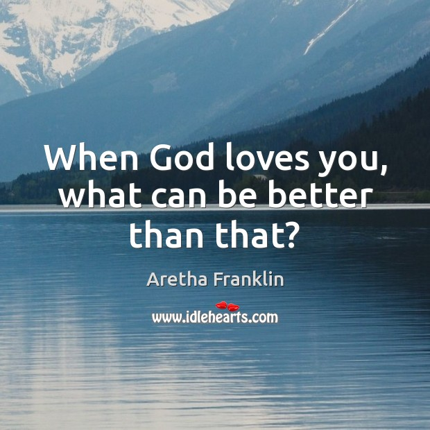 When God loves you, what can be better than that? Image