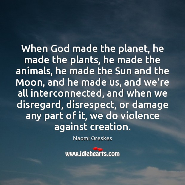 When God made the planet, he made the plants, he made the Image