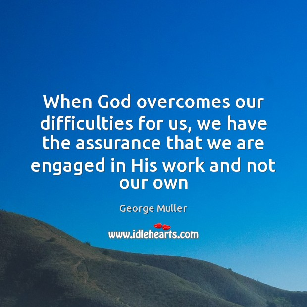 Image, When God overcomes our difficulties for us, we have the assurance that