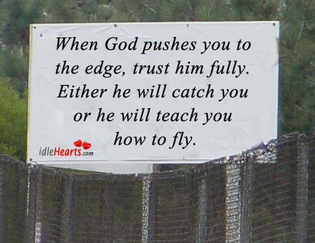 When God Pushes You To The Edge, Trust….