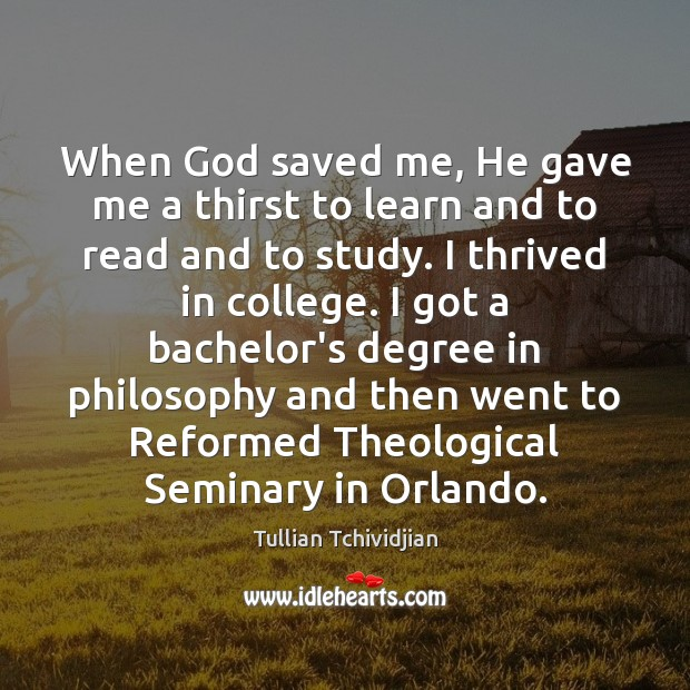 When God saved me, He gave me a thirst to learn and Image