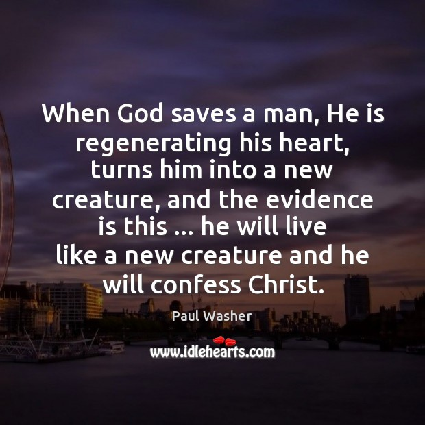 When God saves a man, He is regenerating his heart, turns him Image