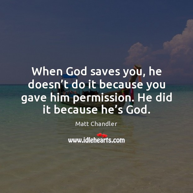 When God saves you, he doesn't do it because you gave Image