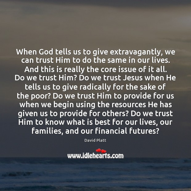 When God tells us to give extravagantly, we can trust Him to David Platt Picture Quote