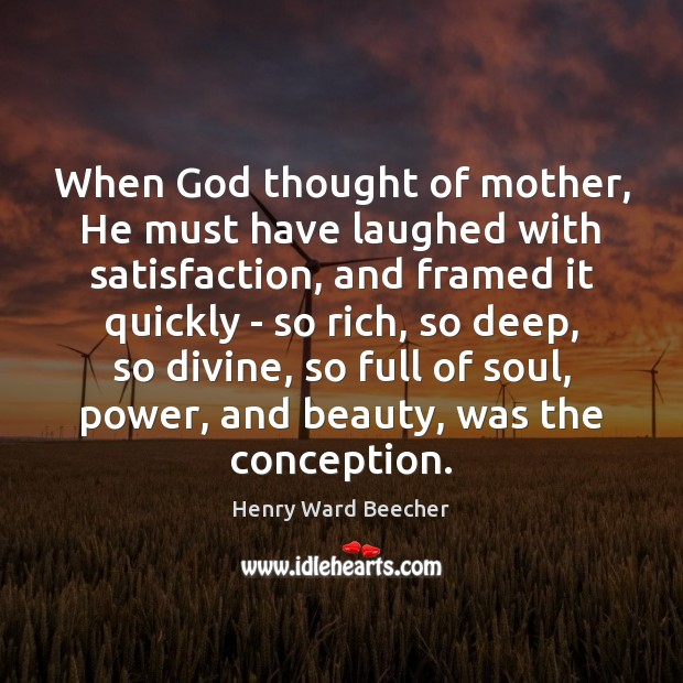 When God thought of mother, He must have laughed with satisfaction, and Image