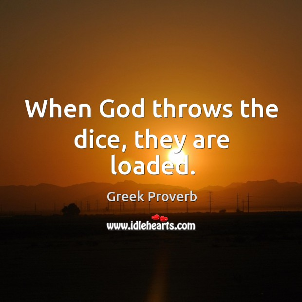When God throws the dice, they are loaded. Greek Proverbs Image