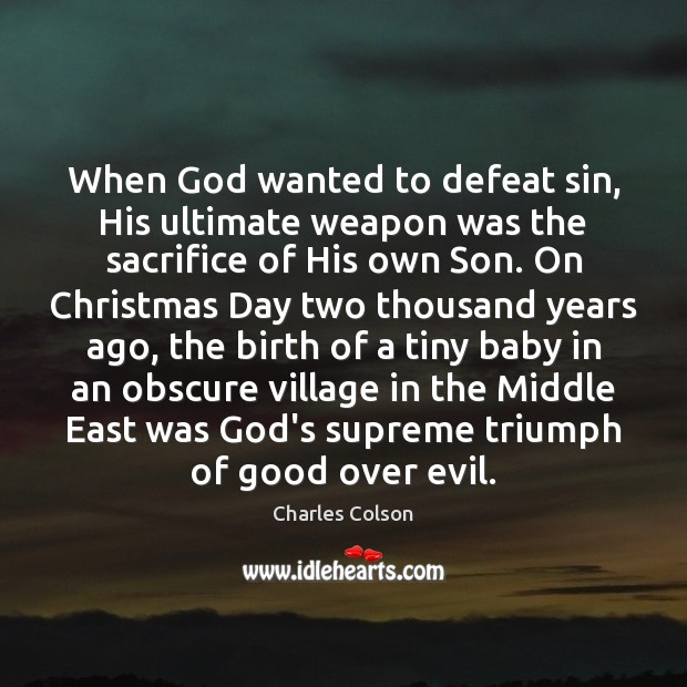 When God wanted to defeat sin, His ultimate weapon was the sacrifice Christmas Quotes Image