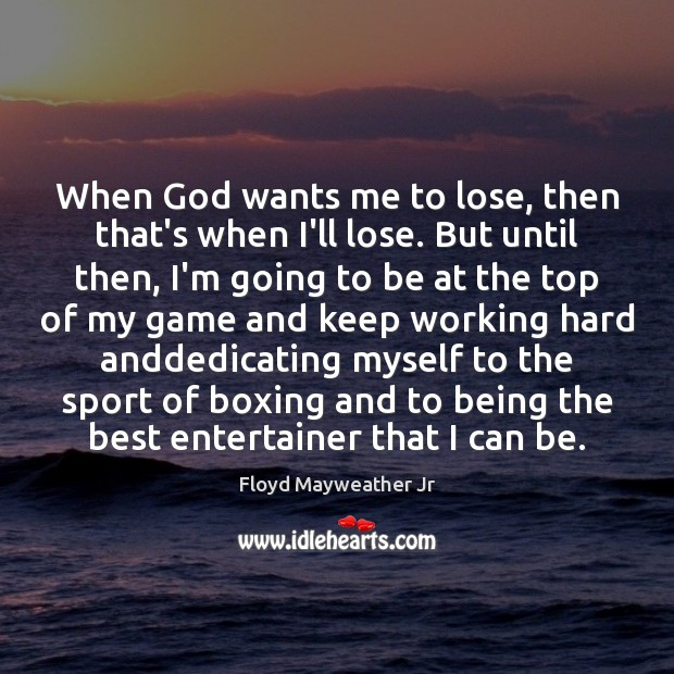When God wants me to lose, then that's when I'll lose. But Floyd Mayweather Jr Picture Quote
