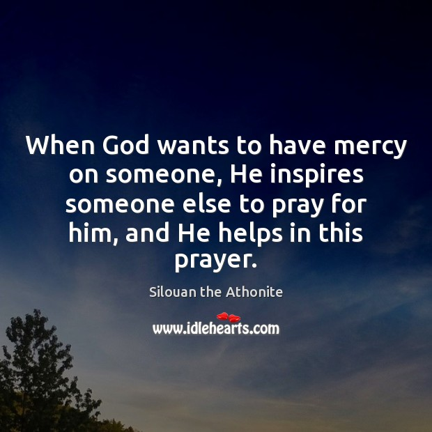 When God wants to have mercy on someone, He inspires someone else Image