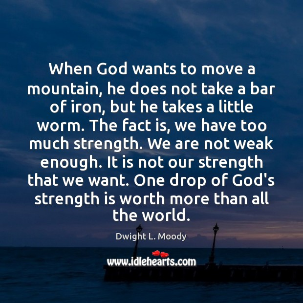 When God wants to move a mountain, he does not take a Strength Quotes Image