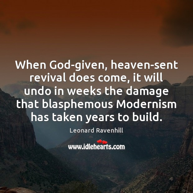 When God-given, heaven-sent revival does come, it will undo in weeks the Leonard Ravenhill Picture Quote