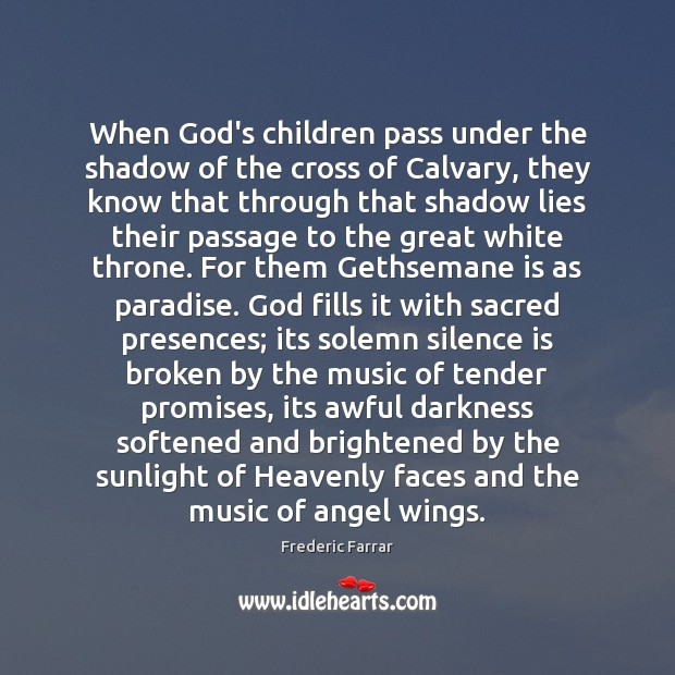 When God's children pass under the shadow of the cross of Calvary, Frederic Farrar Picture Quote
