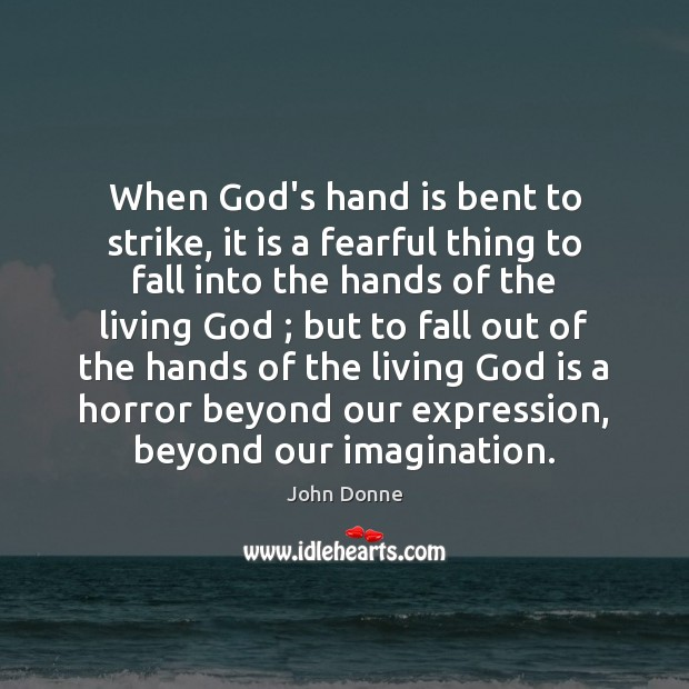 Image, When God's hand is bent to strike, it is a fearful thing