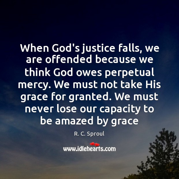 When God's justice falls, we are offended because we think God owes R. C. Sproul Picture Quote