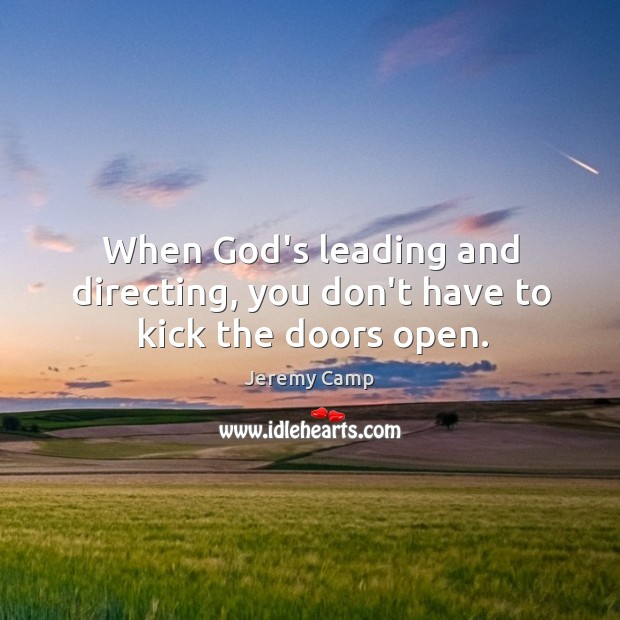 When God's leading and directing, you don't have to kick the doors open. Image