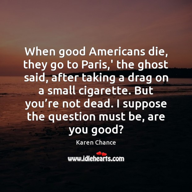When good Americans die, they go to Paris,' the ghost said, Karen Chance Picture Quote