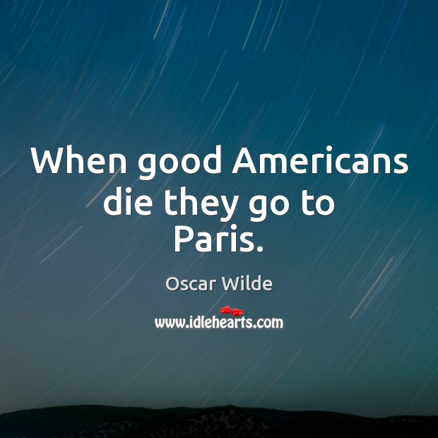 Image, When good Americans die they go to Paris.