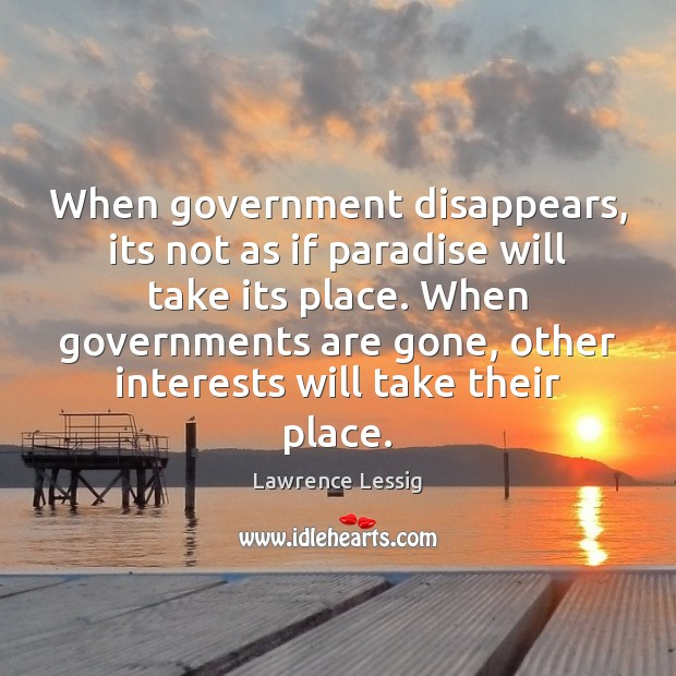 When government disappears, its not as if paradise will take its place. Image
