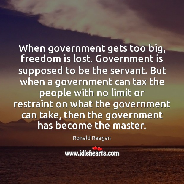 Image, When government gets too big, freedom is lost. Government is supposed to