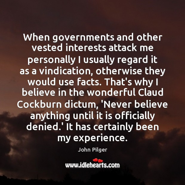 Image, When governments and other vested interests attack me personally I usually regard