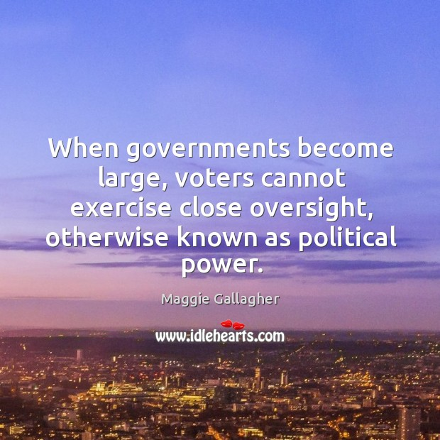 Image, When governments become large, voters cannot exercise close oversight
