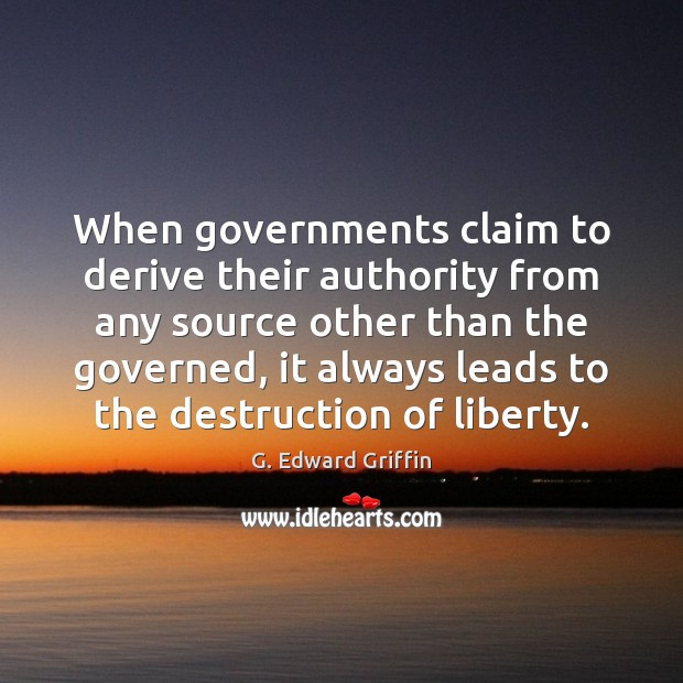 When governments claim to derive their authority from any source other than G. Edward Griffin Picture Quote